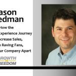 How the Customer Experience Journey Can Increase Sales, Create Raving Fans and Set Your Company Apart with Jason Friedman