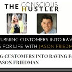 TURNING CUSTOMERS INTO RAVING FANS FOR LIFE WITH JASON FRIEDMAN